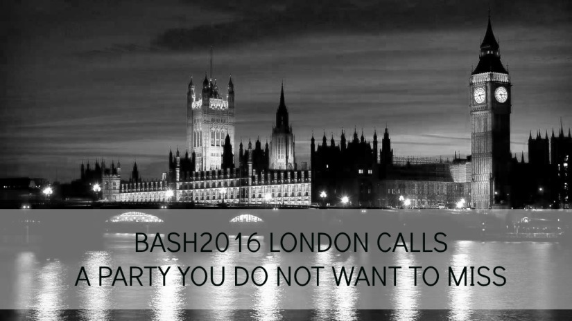 Bash2016 London Calls – A Party You Do Not Want To Miss